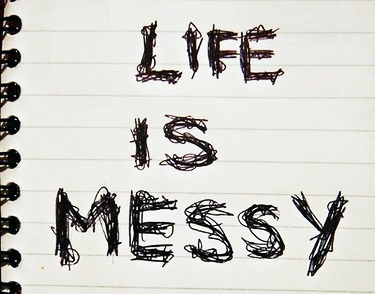 Life is Messy 2