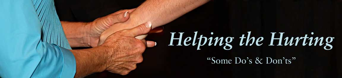 Helping the Hurting -Do's and Dont's